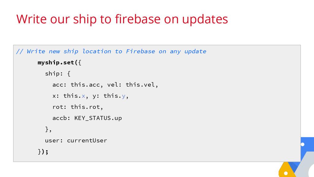 // Write new ship location to Firebase on any u...