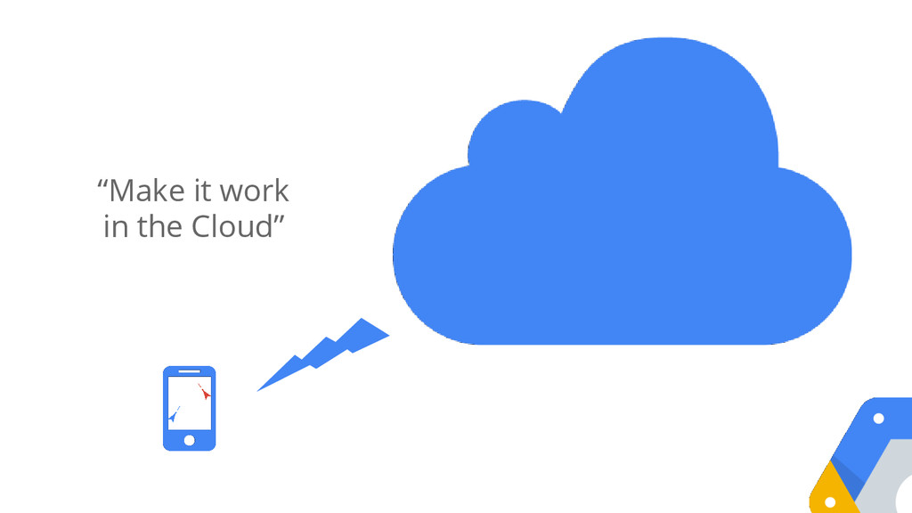"""""""Make it work in the Cloud"""""""