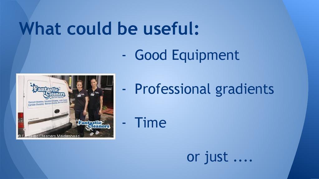 - Good Equipment - Professional gradients - Tim...