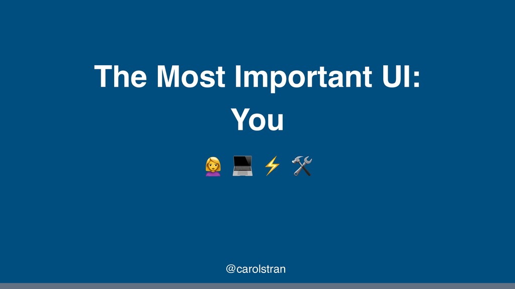 The Most Important UI: You @carolstran
