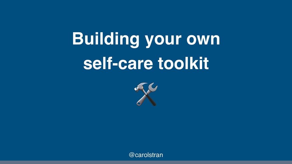 Building your own self-care toolkit @carolstran