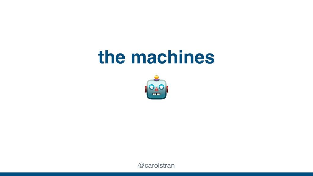 the machines @carolstran