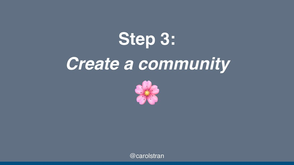 @carolstran Step 3: Create a community