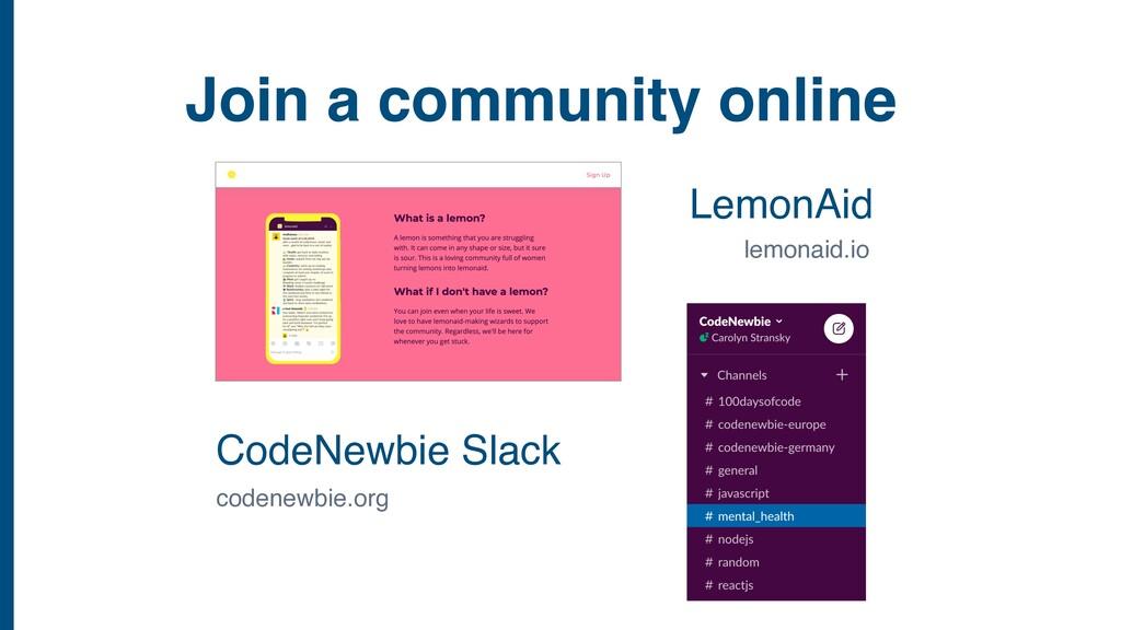 Join a community online CodeNewbie Slack LemonA...