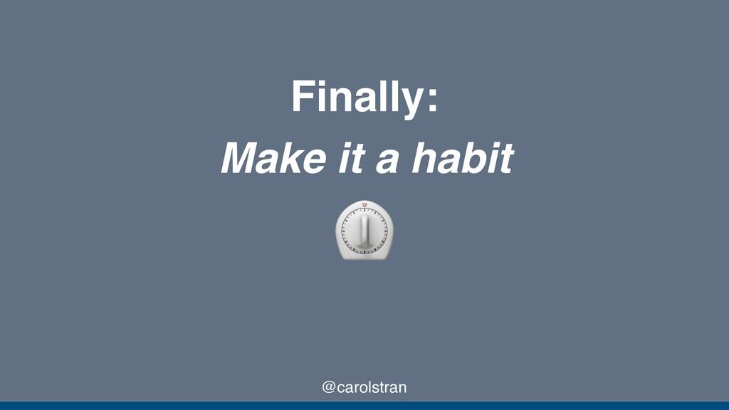 @carolstran Finally: Make it a habit