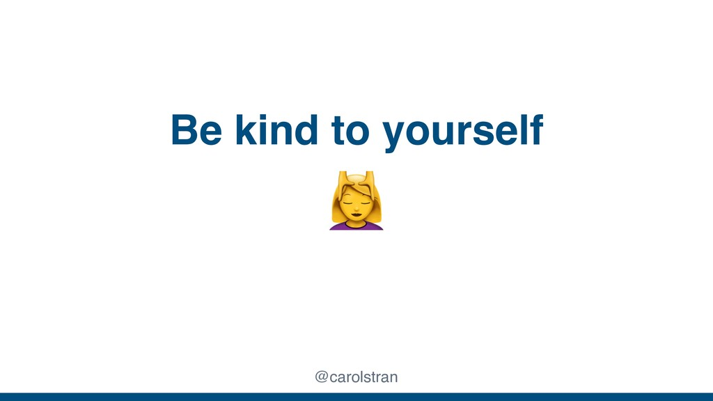 Be kind to yourself @carolstran
