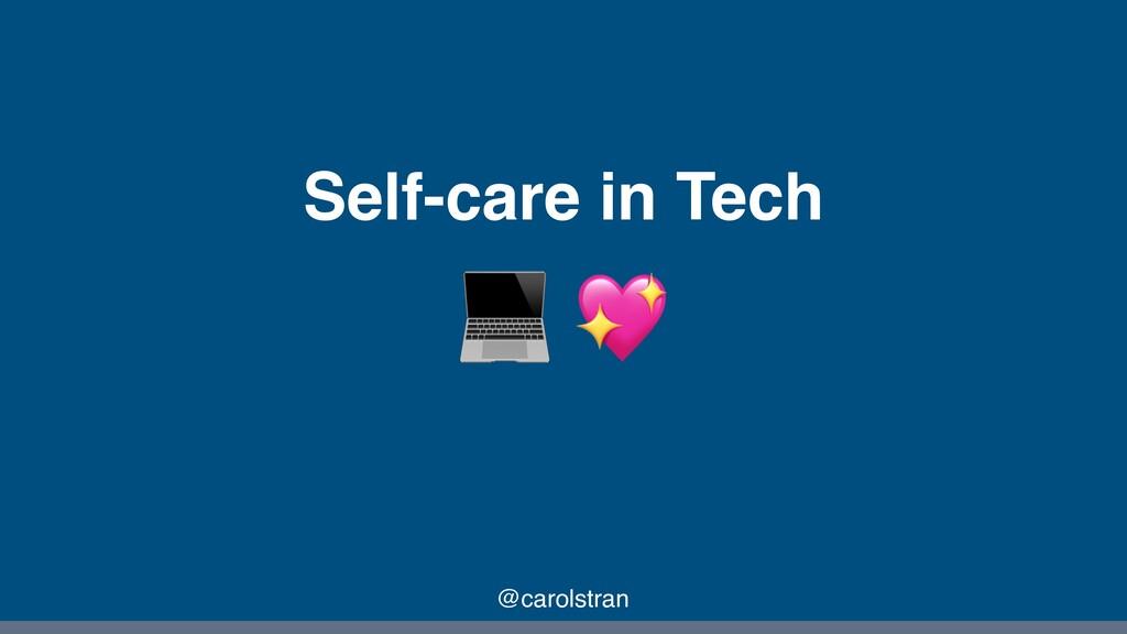 Self-care in Tech @carolstran