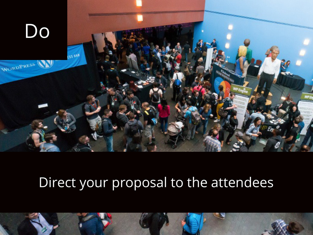 Do Direct your proposal to the attendees