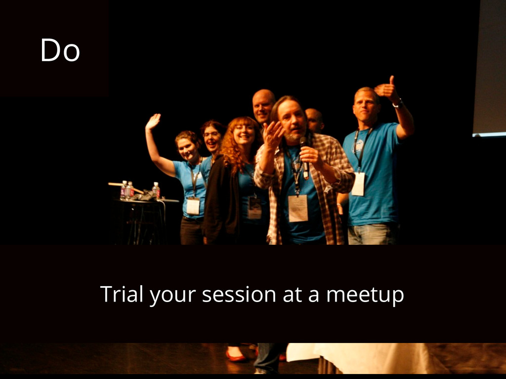 Do Trial your session at a meetup