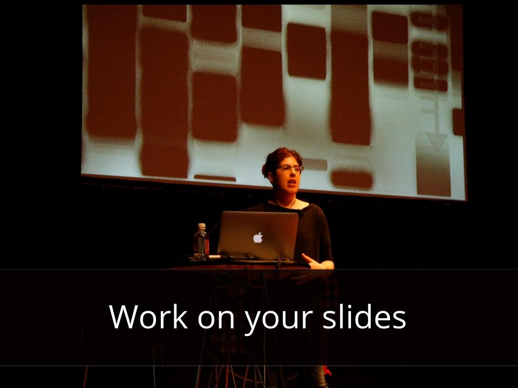 Work on your slides