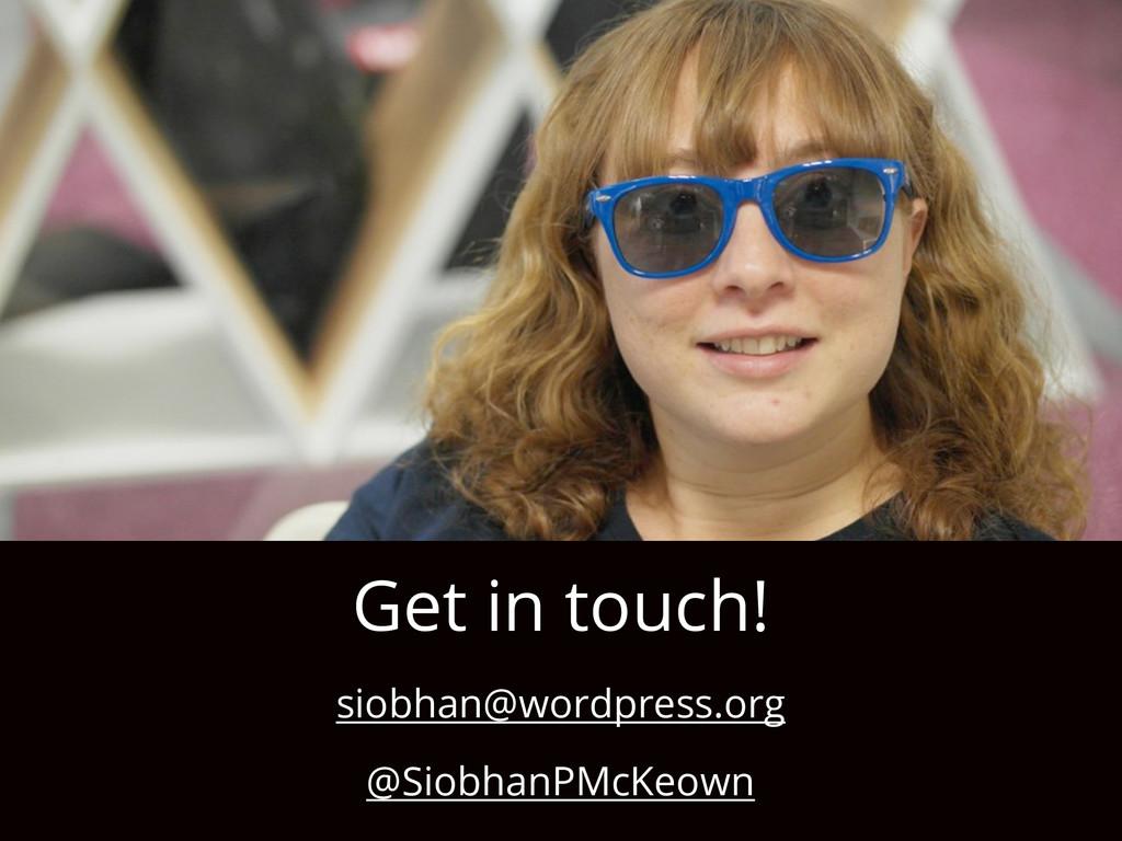 siobhan@wordpress.org @SiobhanPMcKeown Get in t...