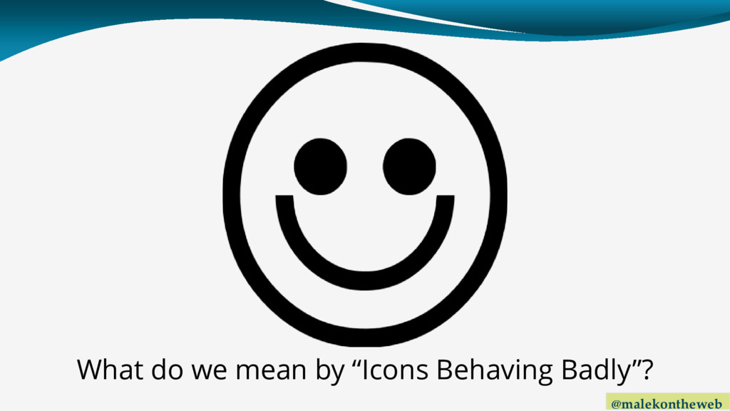 """@malekontheweb What do we mean by """"Icons Behavi..."""