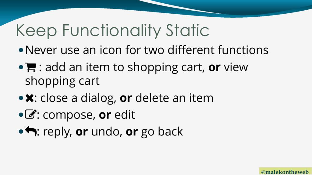 @malekontheweb Keep Functionality Static Never...