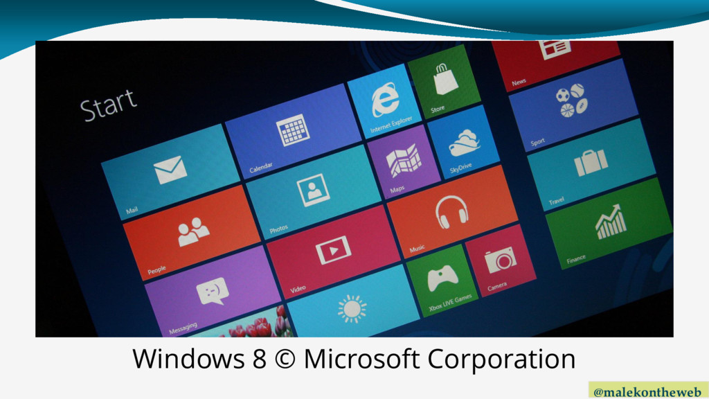 @malekontheweb Windows 8 © Microsoft Corporation