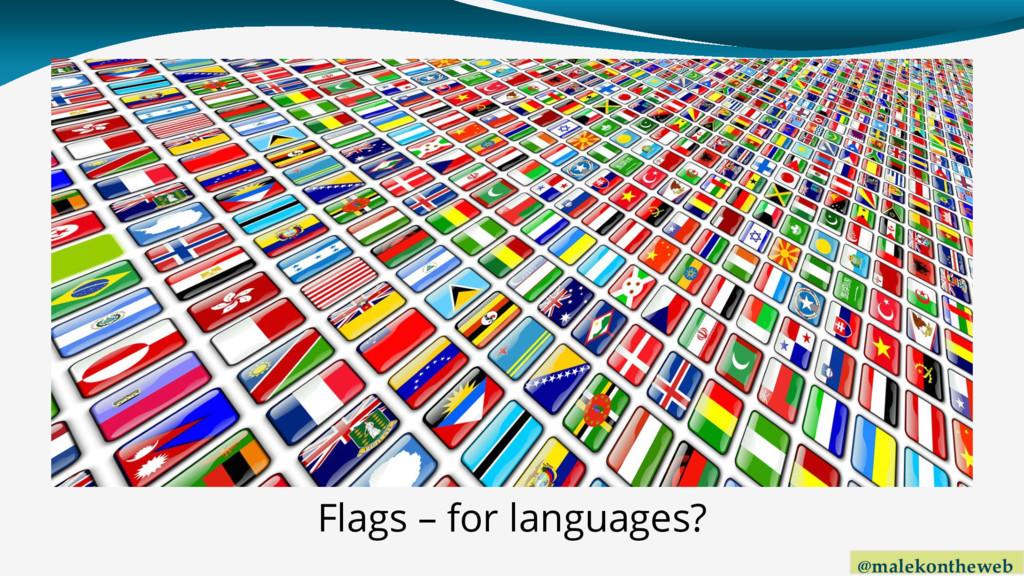 @malekontheweb Flags – for languages?