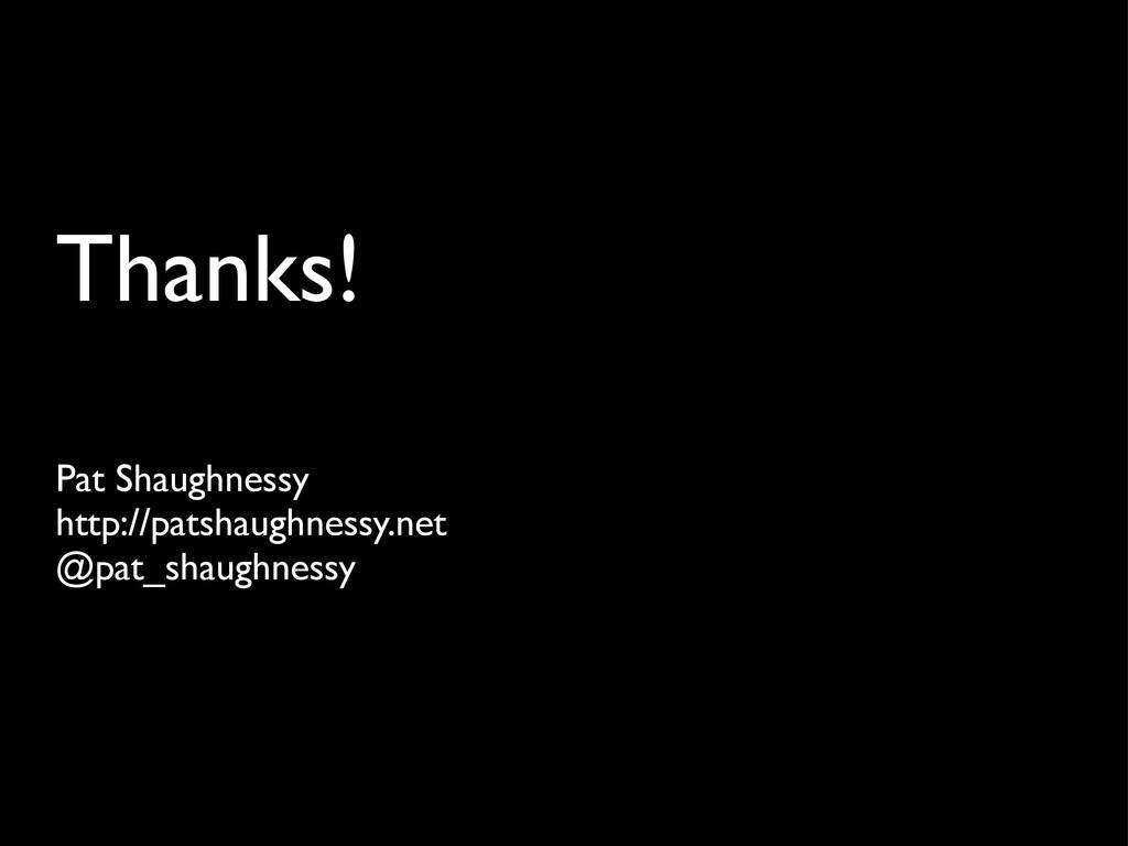 Thanks! Pat Shaughnessy http://patshaughnessy.n...