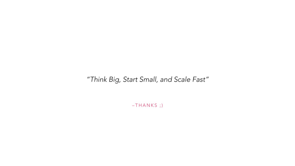 "– T H A N K S ; ) ""Think Big, Start Small, and ..."