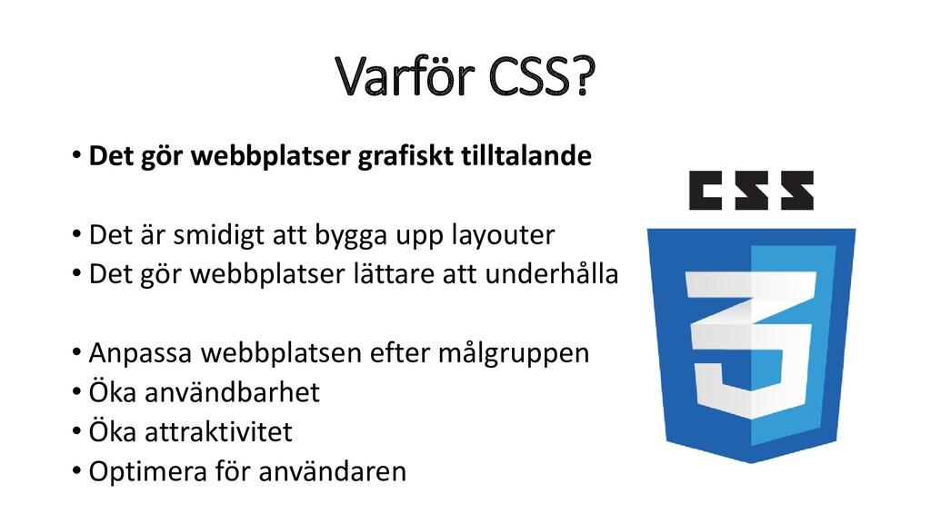 Varför CSS? • Det gör webbplatser grafiskt till...