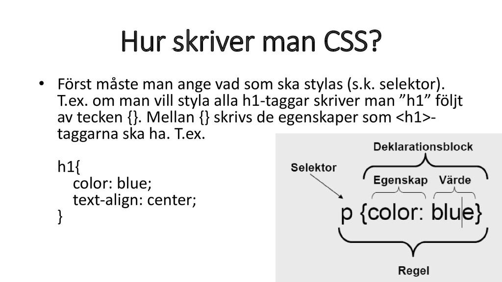 Hur skriver man CSS? • Först måste man ange vad...