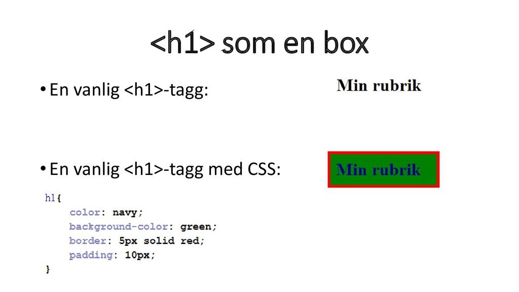 <h1> som en box •En vanlig <h1>-tagg: •En vanli...