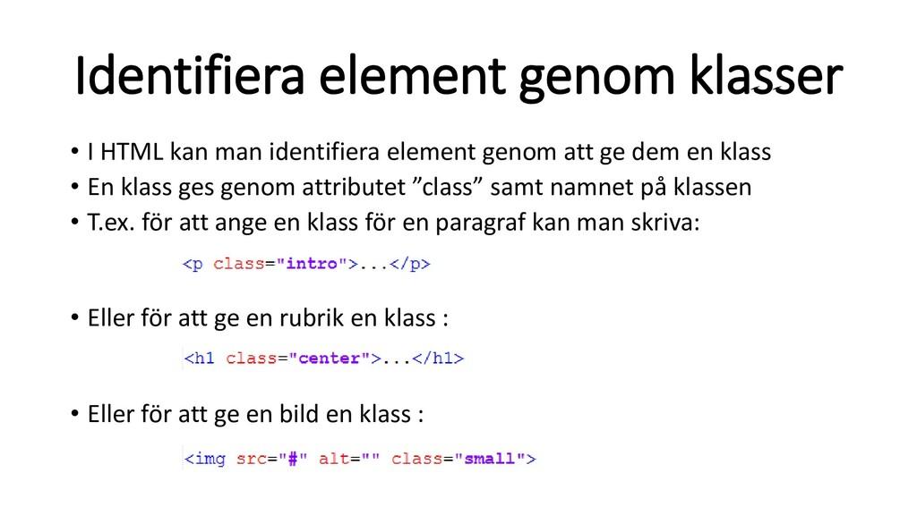 Identifiera element genom klasser • I HTML kan ...