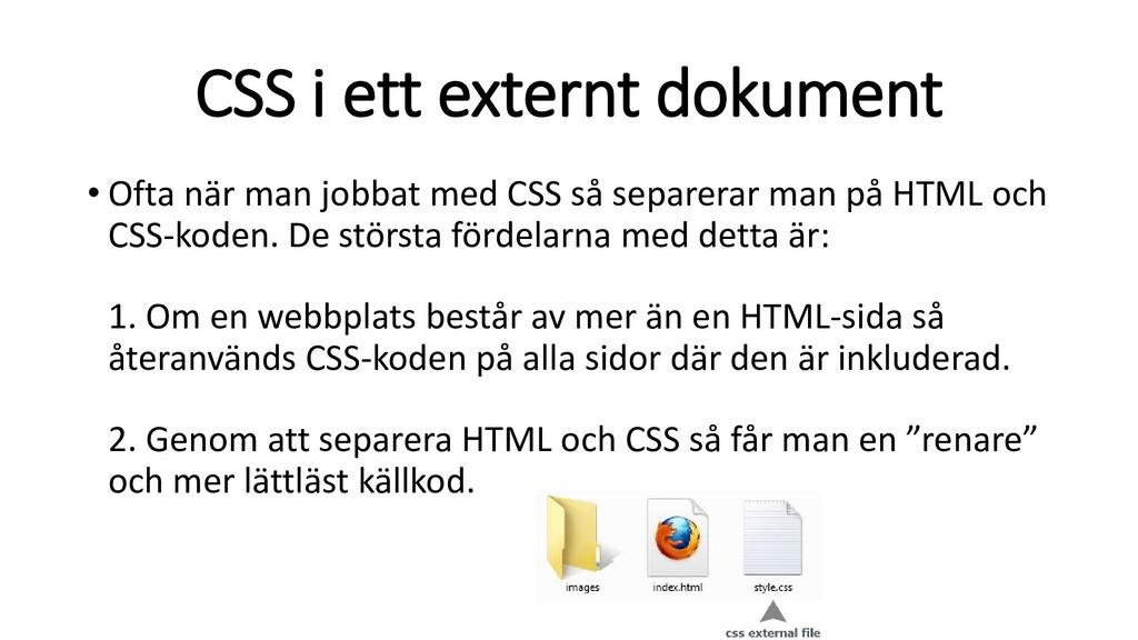 CSS i ett externt dokument • Ofta när man jobba...
