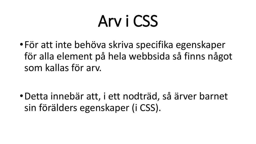 Arv i CSS •För att inte behöva skriva specifika...