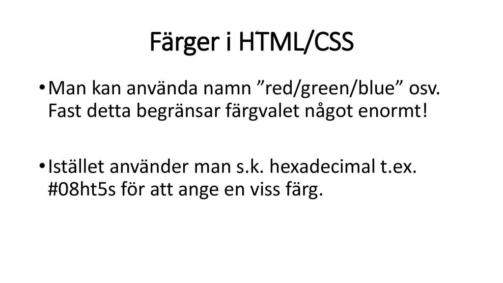 """Färger i HTML/CSS •Man kan använda namn """"red/gr..."""