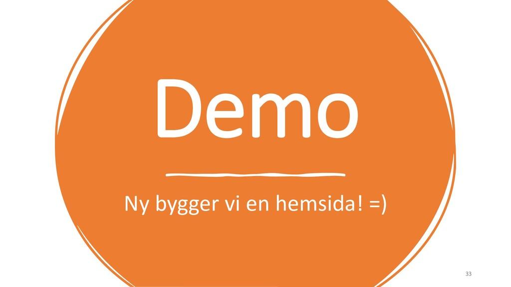 Demo Ny bygger vi en hemsida! =) 33