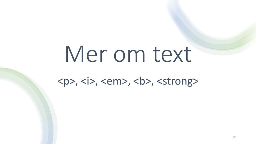 Mer om text <p>, <i>, <em>, <b>, <strong> 34