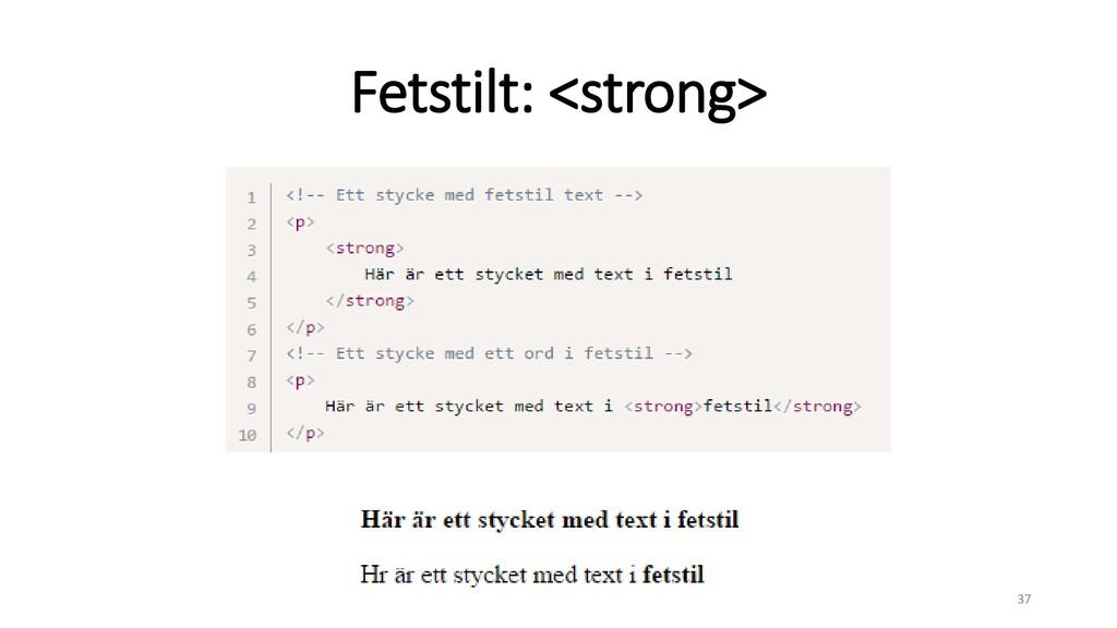 Fetstilt: <strong> 37