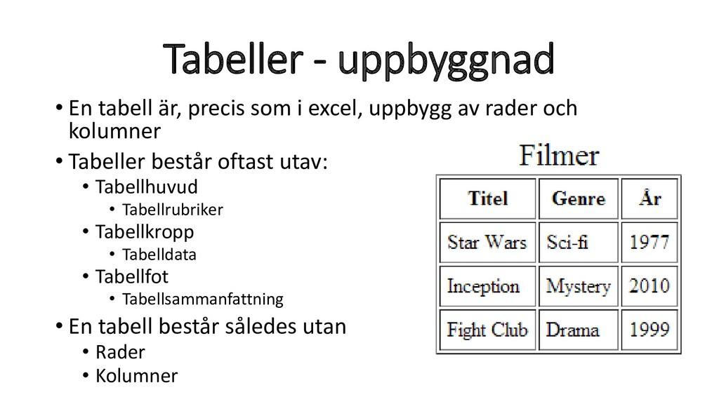 Tabeller - uppbyggnad • En tabell är, precis so...