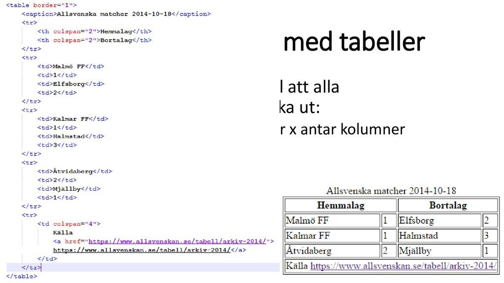 … fler möjligheter med tabeller •Det finns läge...