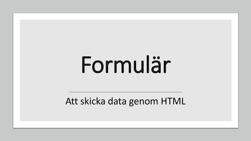 Formulär Att skicka data genom HTML