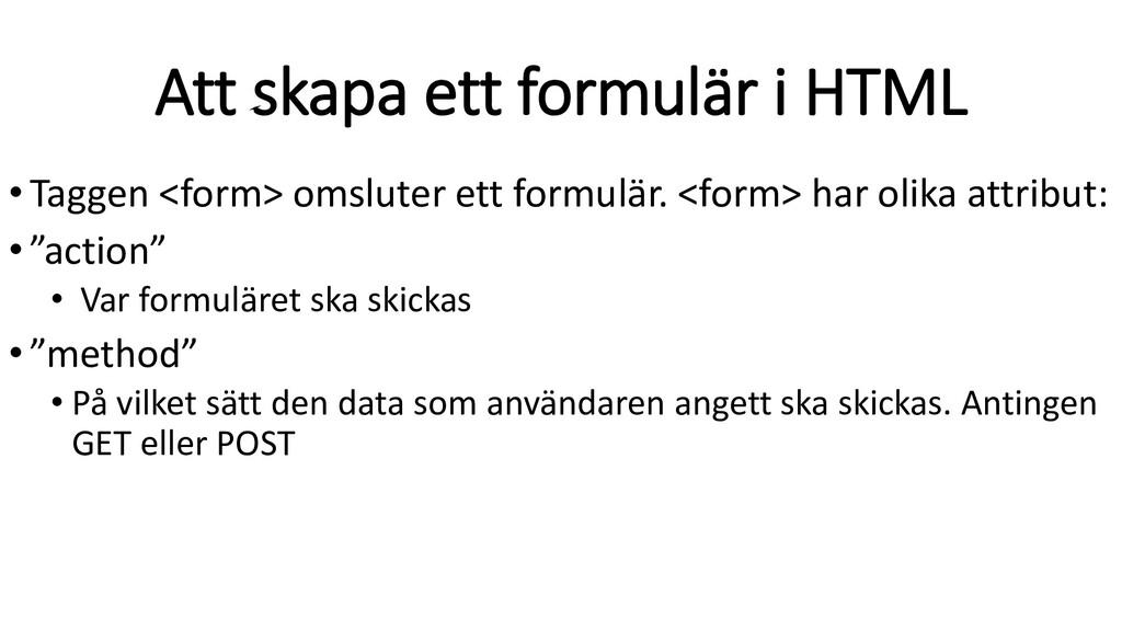 Att skapa ett formulär i HTML •Taggen <form> om...