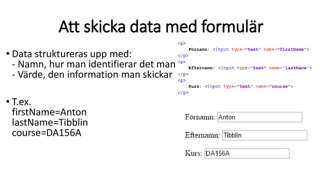 Att skicka data med formulär • Data strukturera...