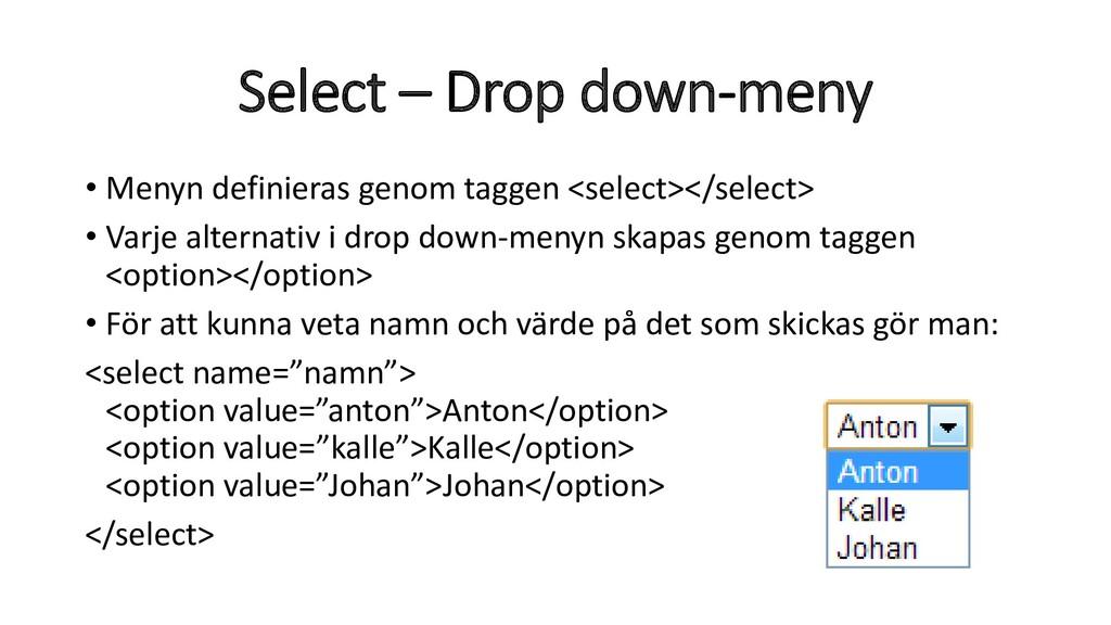 Select – Drop down-meny • Menyn definieras geno...