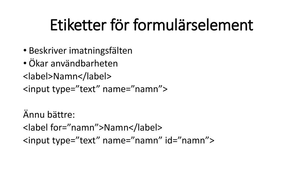 Etiketter för formulärselement • Beskriver imat...