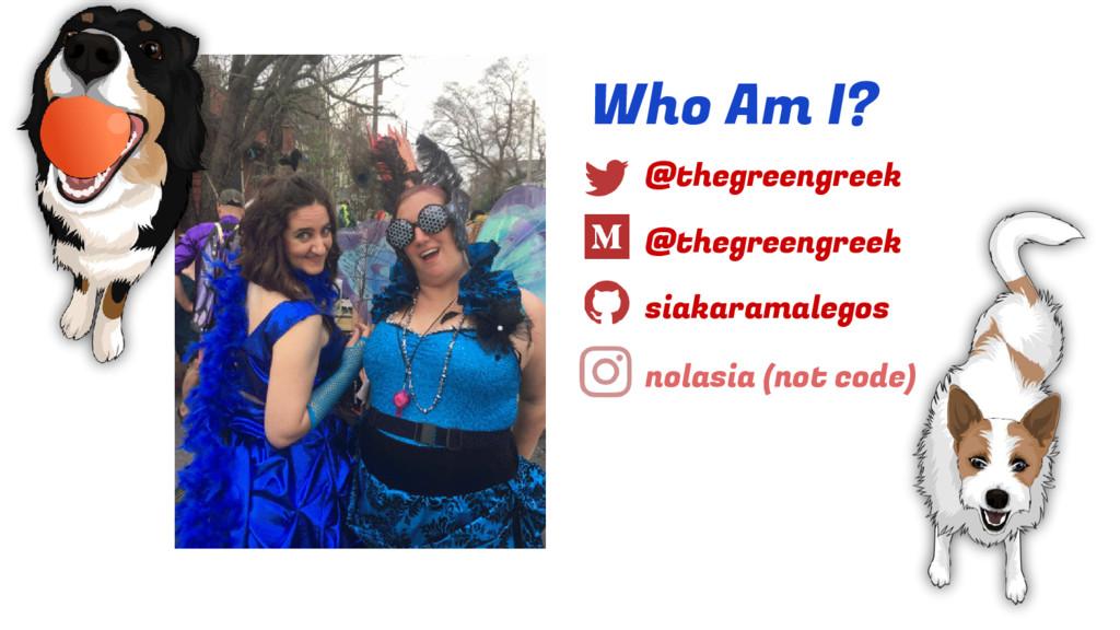@thegreengreek Who Am I? @thegreengreek siakara...