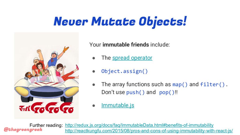@thegreengreek Never Mutate Objects! Your immut...