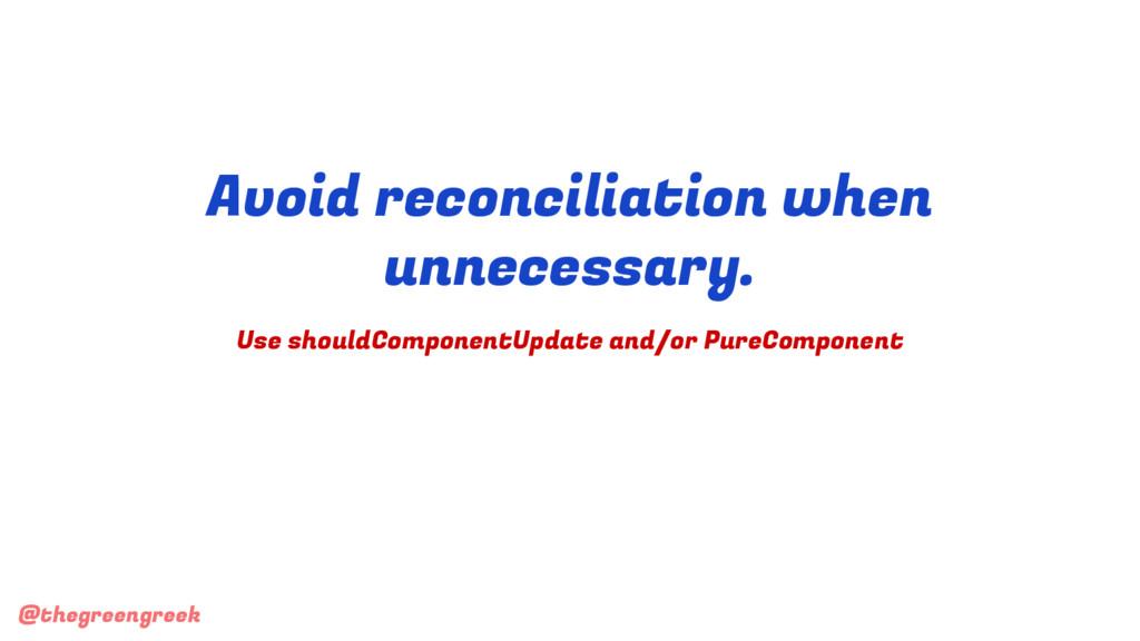 @thegreengreek Avoid reconciliation when unnece...