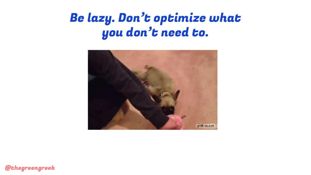 @thegreengreek Be lazy. Don't optimize what you...