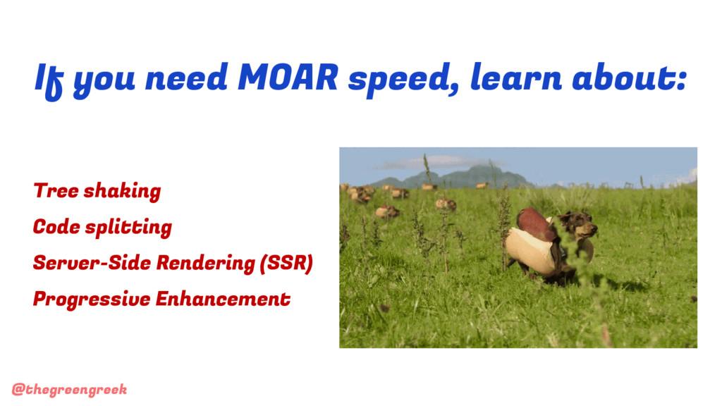 @thegreengreek If you need MOAR speed, learn ab...
