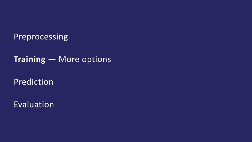 Preprocessing Training — More options Predictio...