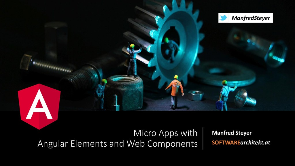 @ManfredSteyer Micro Apps with Angular Elements...