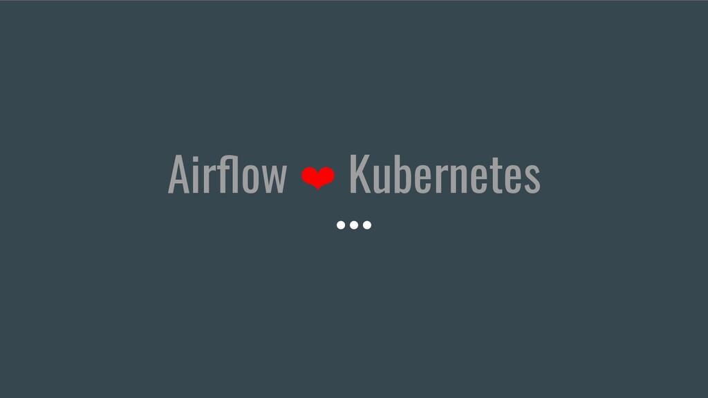 Airflow ❤ Kubernetes