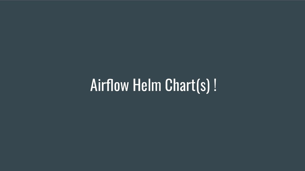 Airflow Helm Chart(s) !
