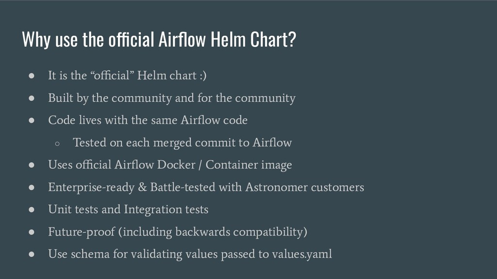 Why use the official Airflow Helm Chart? ● It is...
