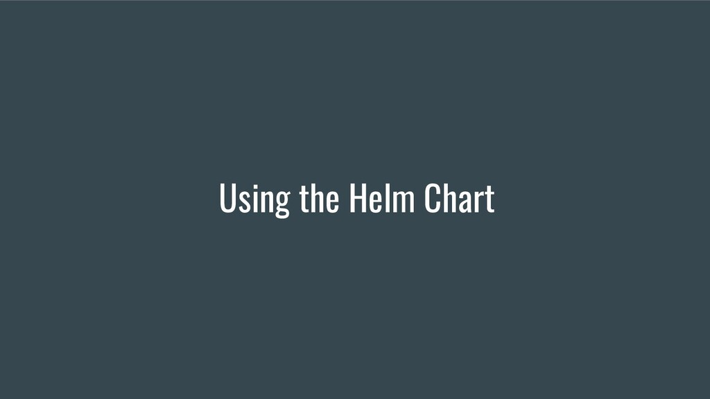 Using the Helm Chart
