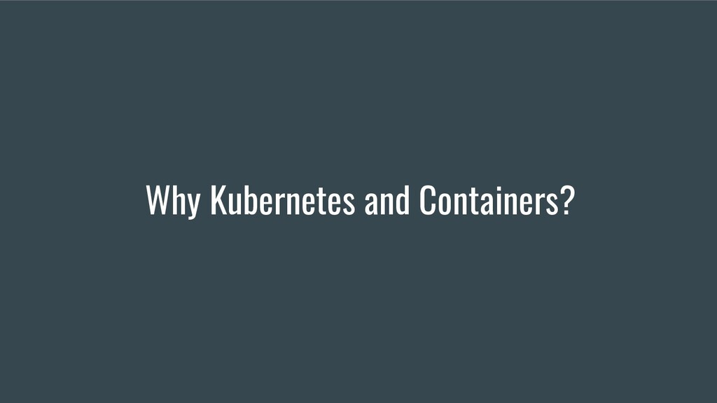 Why Kubernetes and Containers?